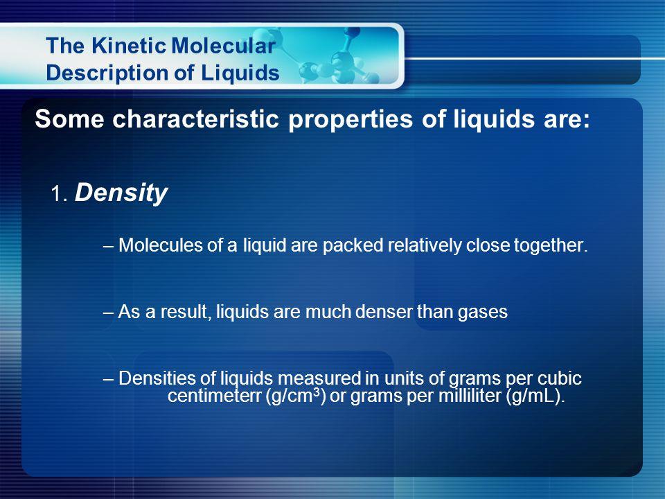 The Kinetic Molecular Description of Liquids Some characteristic properties of liquids are: 1.
