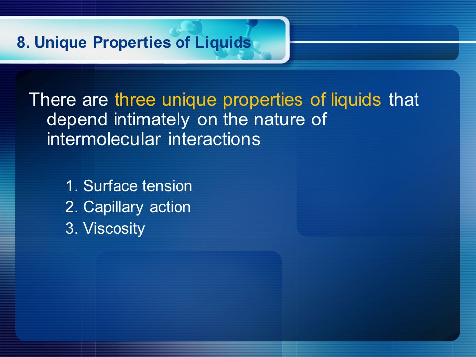 There are three unique properties of liquids that depend intimately on the nature of intermolecular interactions 1.