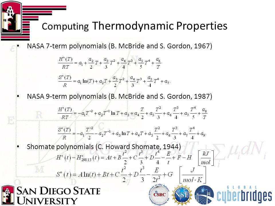 Computing Thermodynamic Properties NASA 7-term polynomials (B. McBride and S. Gordon, 1967) NASA 9-term polynomials (B. McBride and S. Gordon, 1987) S