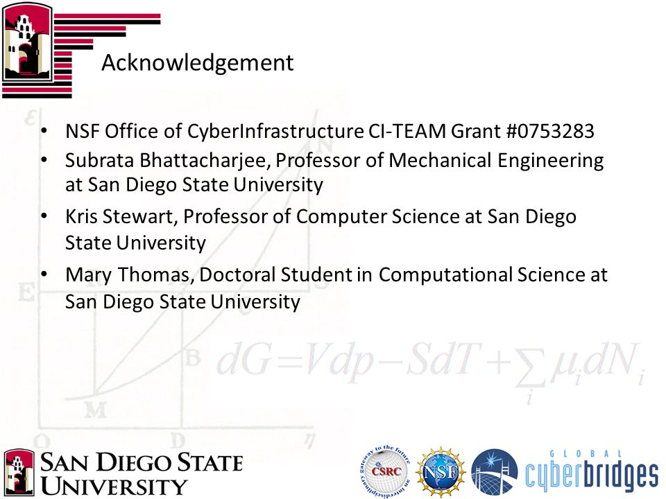Acknowledgement NSF Office of CyberInfrastructure CI-TEAM Grant #0753283 Subrata Bhattacharjee, Professor of Mechanical Engineering at San Diego State University Kris Stewart, Professor of Computer Science at San Diego State University Mary Thomas, Doctoral Student in Computational Science at San Diego State University