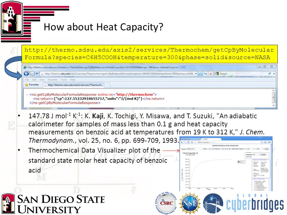How about Heat Capacity? http://thermo.sdsu.edu/axis2/services/Thermochem/getCpByMolecular Formula?species=C6H5COOH&temperature=300&phase=solid&source