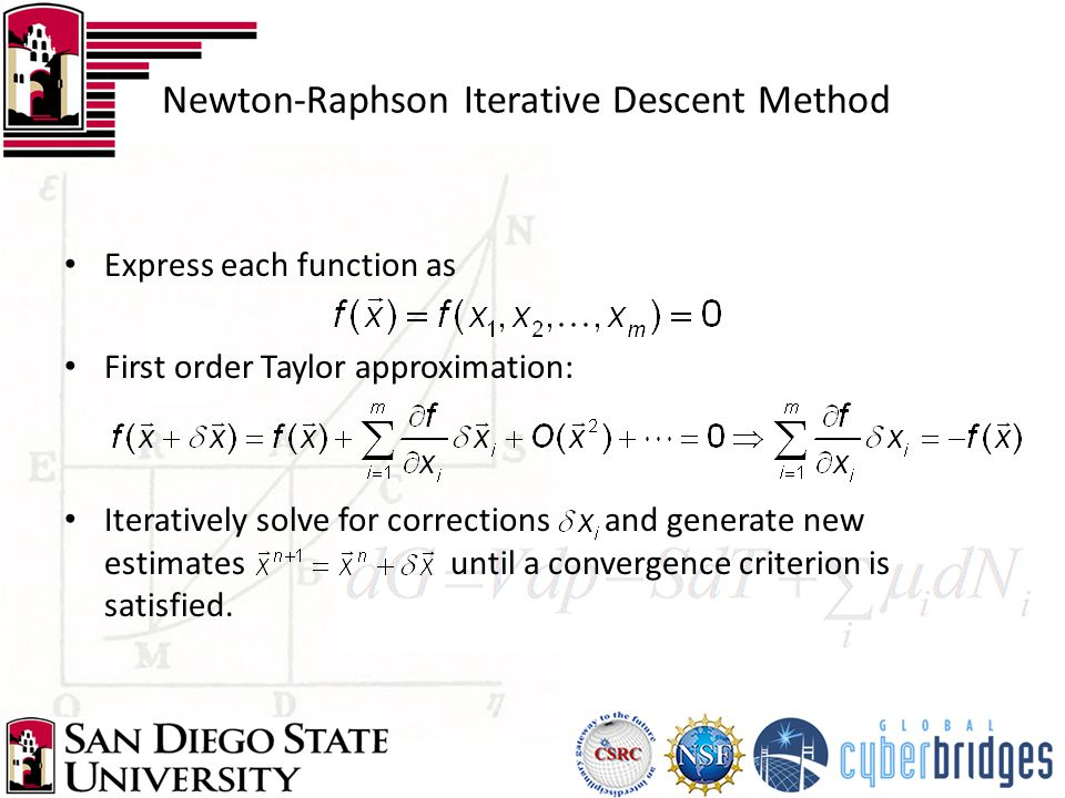 Newton-Raphson Iterative Descent Method Express each function as First order Taylor approximation: Iteratively solve for corrections and generate new estimates until a convergence criterion is satisfied.