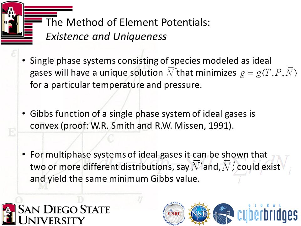 The Method of Element Potentials: Existence and Uniqueness Single phase systems consisting of species modeled as ideal gases will have a unique solution that minimizes for a particular temperature and pressure.