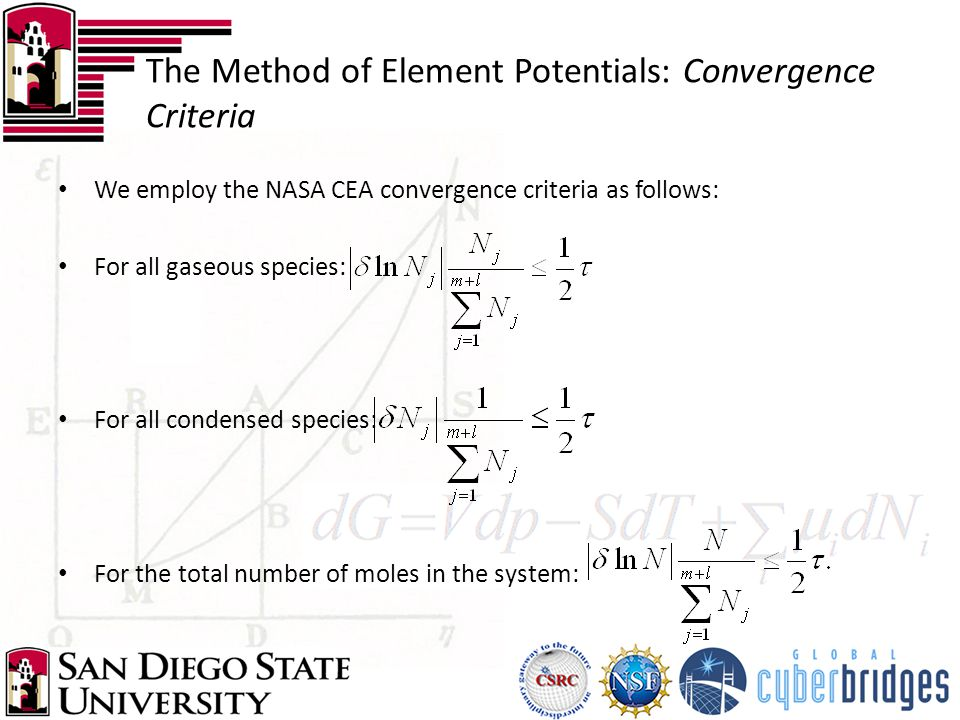 The Method of Element Potentials: Convergence Criteria We employ the NASA CEA convergence criteria as follows: For all gaseous species: For all condensed species: For the total number of moles in the system: