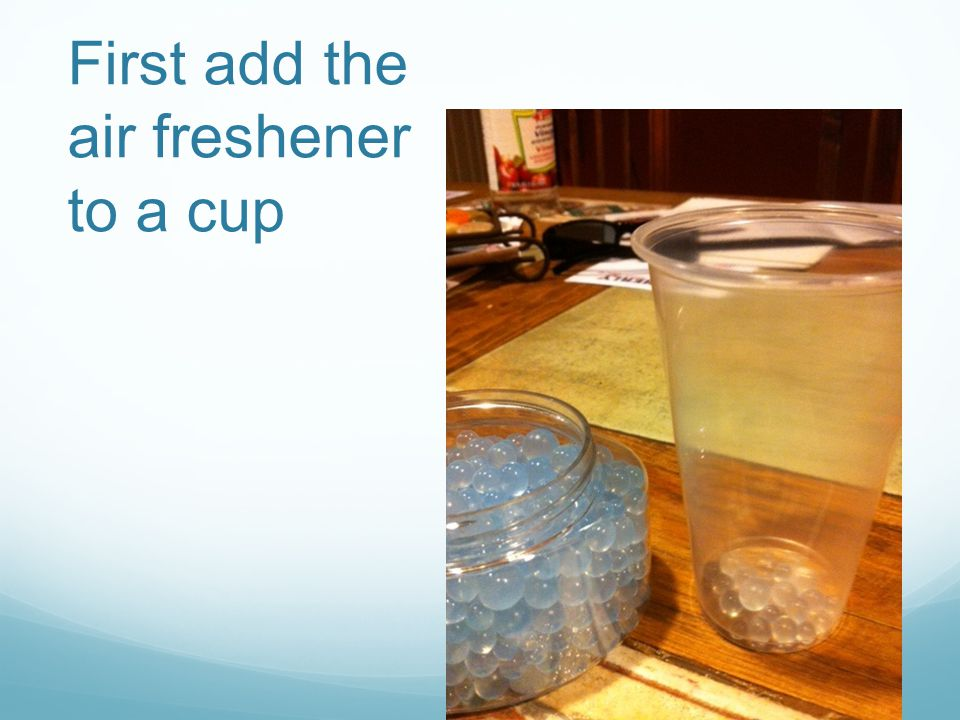 First add the air freshener to a cup