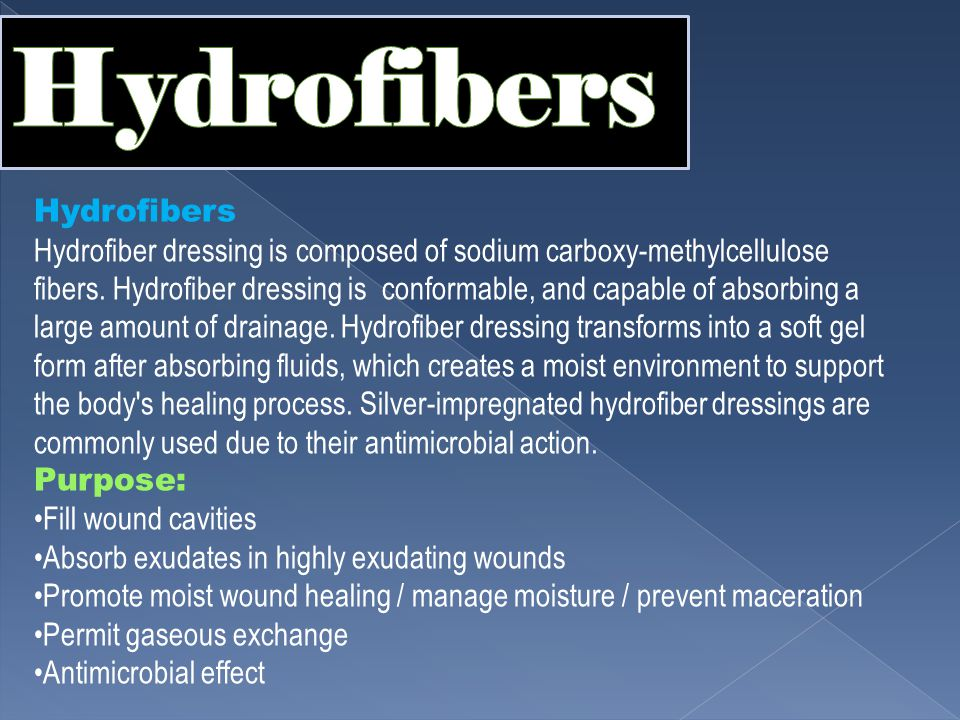 Hydrofibers Hydrofiber dressing is composed of sodium carboxy-methylcellulose fibers.