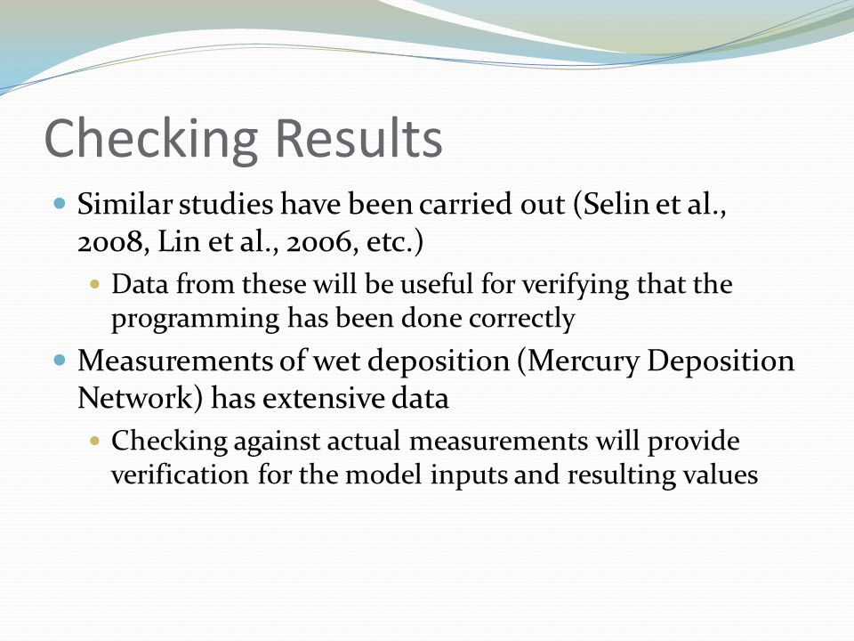 Checking Results Similar studies have been carried out (Selin et al., 2008, Lin et al., 2006, etc.) Data from these will be useful for verifying that
