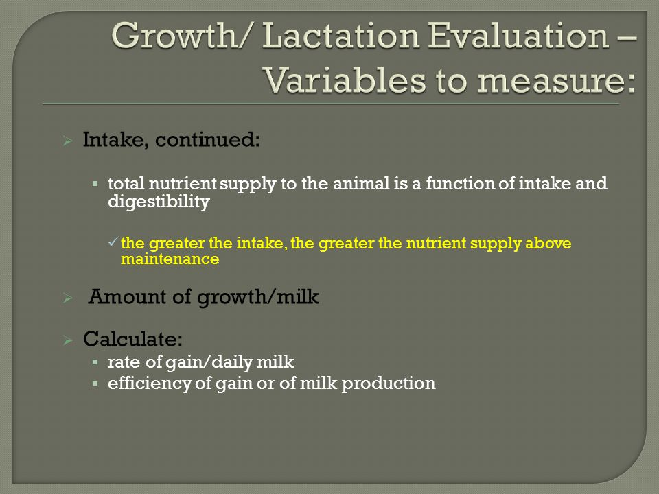  Intake, continued:  total nutrient supply to the animal is a function of intake and digestibility the greater the intake, the greater the nutrient