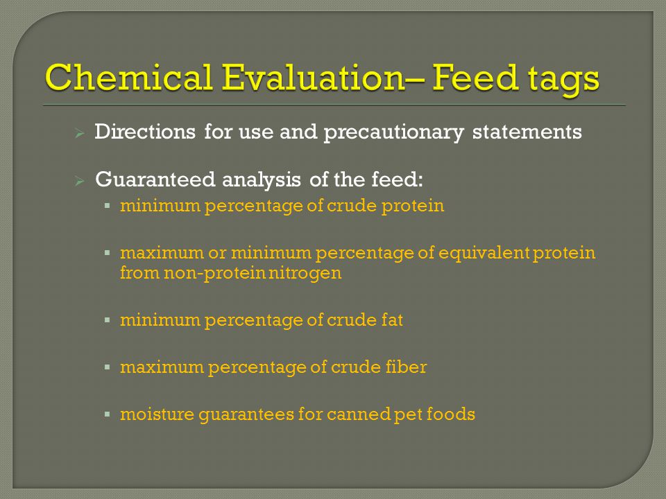  for mineral feeds: o minimum and maximum percentages of Ca o minimum percentage of P o minimum and maximum percentages of NaCl, and o other minerals  Name of feed ingredients in order of amount present  Labels may not contain negative statements comparing the feed with other competitive products  If NPN is in the feed a description of the level is required