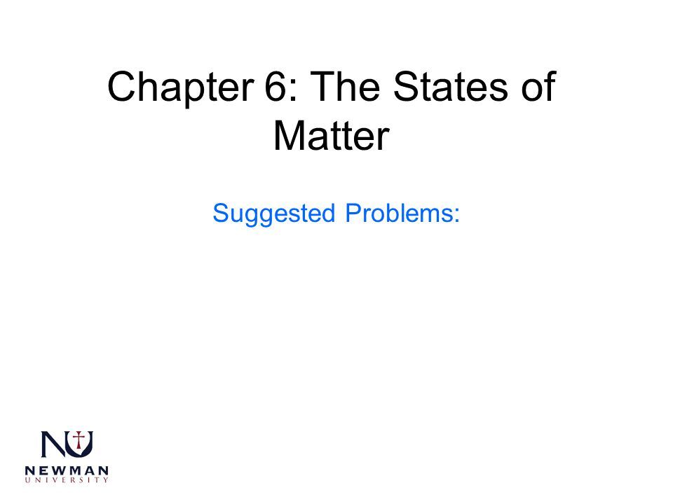 Chapter 6: The States of Matter Suggested Problems: