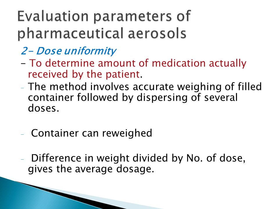 2- Dose uniformity - To determine amount of medication actually received by the patient. - The method involves accurate weighing of filled container f