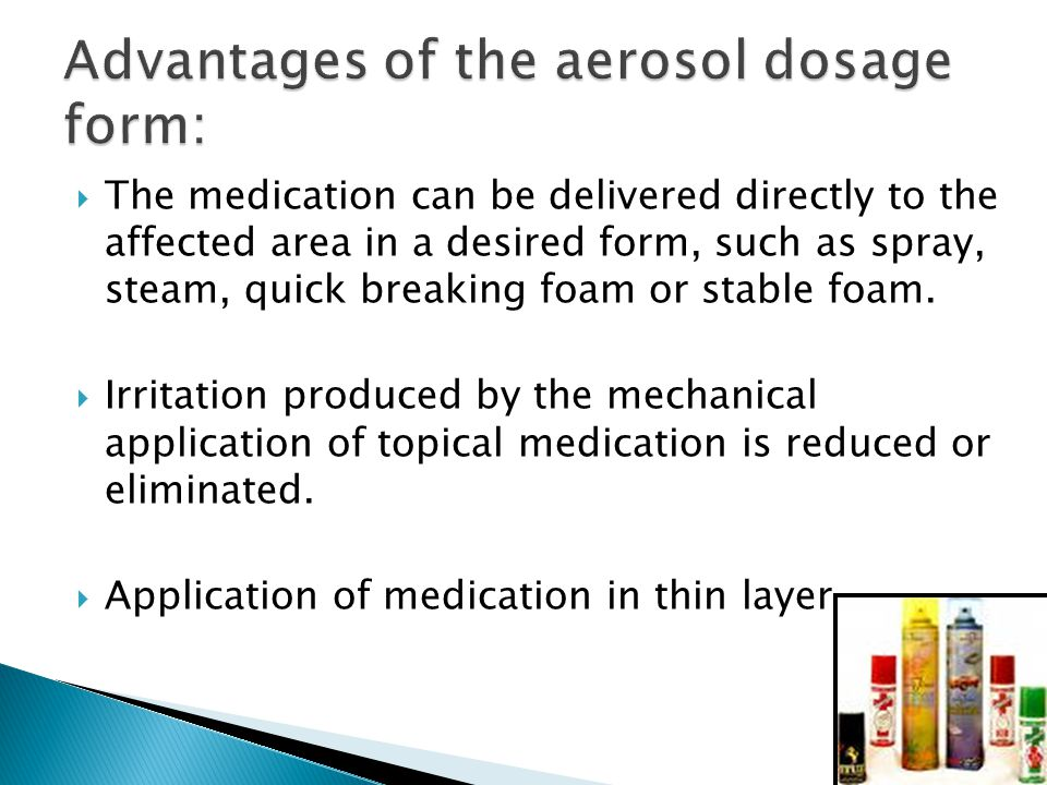  The medication can be delivered directly to the affected area in a desired form, such as spray, steam, quick breaking foam or stable foam.  Irritat