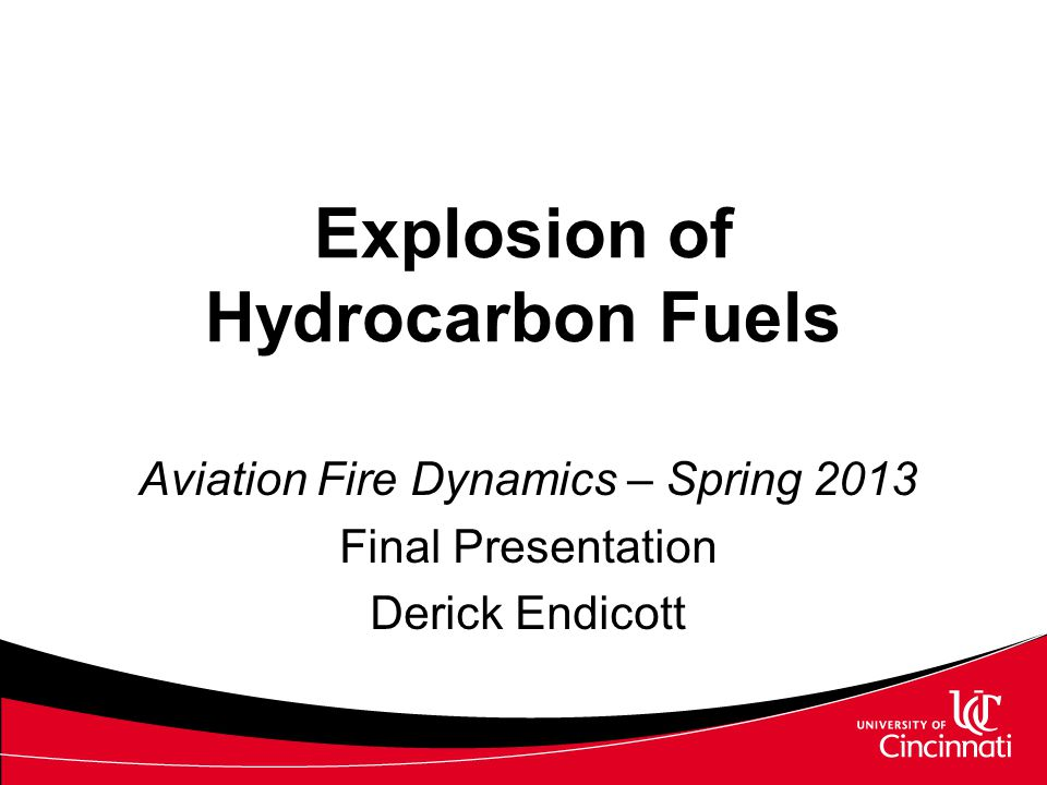 Explosion of Hydrocarbon Fuels Aviation Fire Dynamics – Spring 2013 Final Presentation Derick Endicott