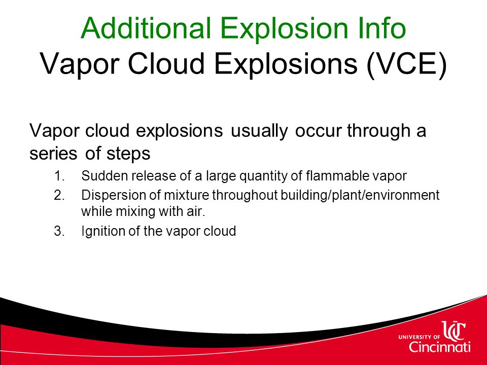 Additional Explosion Info Vapor Cloud Explosions (VCE) Vapor cloud explosions usually occur through a series of steps 1.Sudden release of a large quan