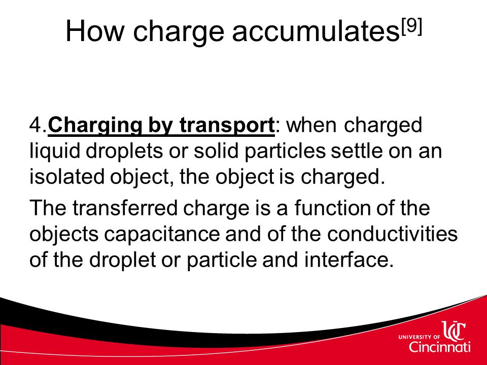 How charge accumulates [9] 4.Charging by transport: when charged liquid droplets or solid particles settle on an isolated object, the object is charge