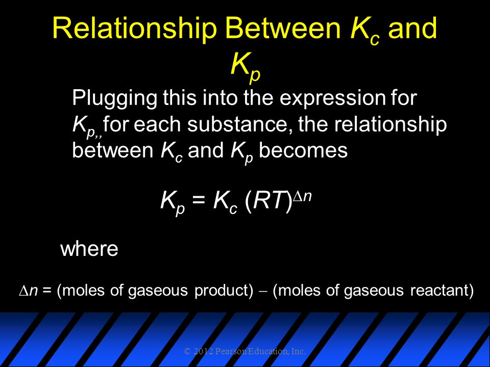 Relationship Between K c and K p Plugging this into the expression for K p,, for each substance, the relationship between K c and K p becomes where K