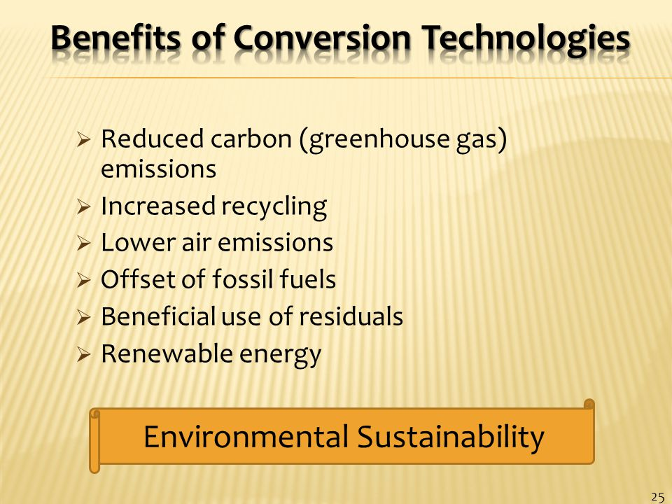  Reduced carbon (greenhouse gas) emissions  Increased recycling  Lower air emissions  Offset of fossil fuels  Beneficial use of residuals  Renewable energy 25 Environmental Sustainability