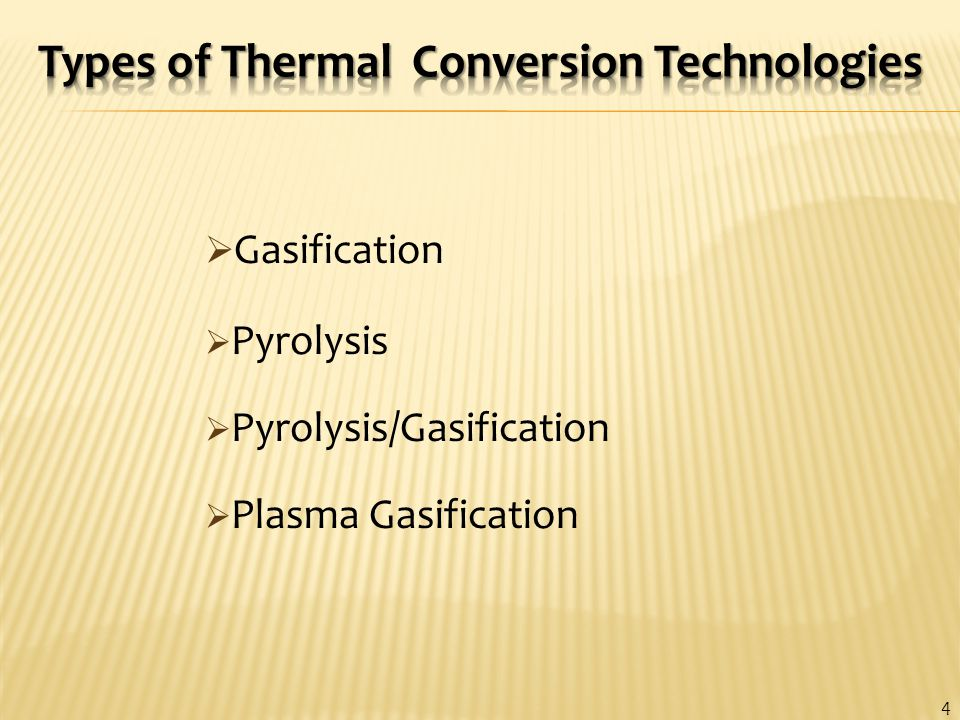  Gasification  Pyrolysis  Pyrolysis/Gasification  Plasma Gasification 4