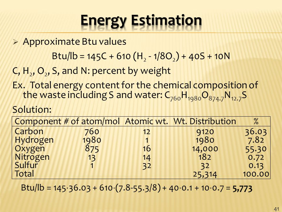  Approximate Btu values Btu/lb = 145C + 610 (H 2 - 1/8O 2 ) + 40S + 10N C, H 2, O 2, S, and N: percent by weight Ex.