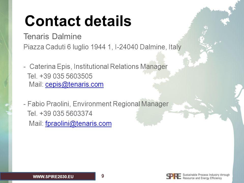 WWW.SPIRE2030.EU Contact details 9 Tenaris Dalmine Piazza Caduti 6 luglio 1944 1, I-24040 Dalmine, Italy - Caterina Epis, Institutional Relations Manager Tel.