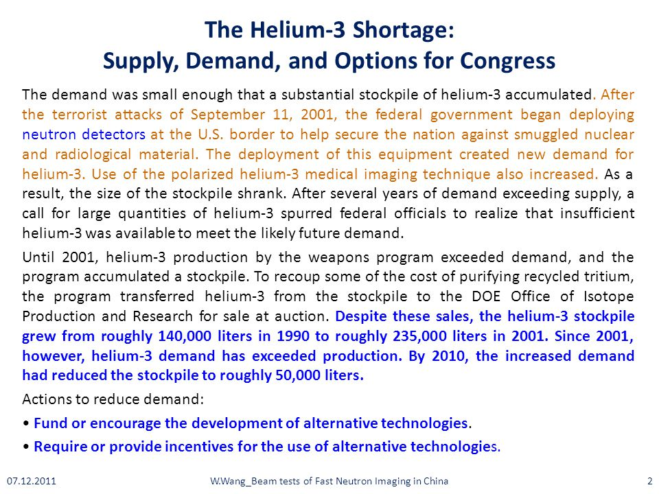 The Helium-3 Shortage: Supply, Demand, and Options for Congress The demand was small enough that a substantial stockpile of helium-3 accumulated.