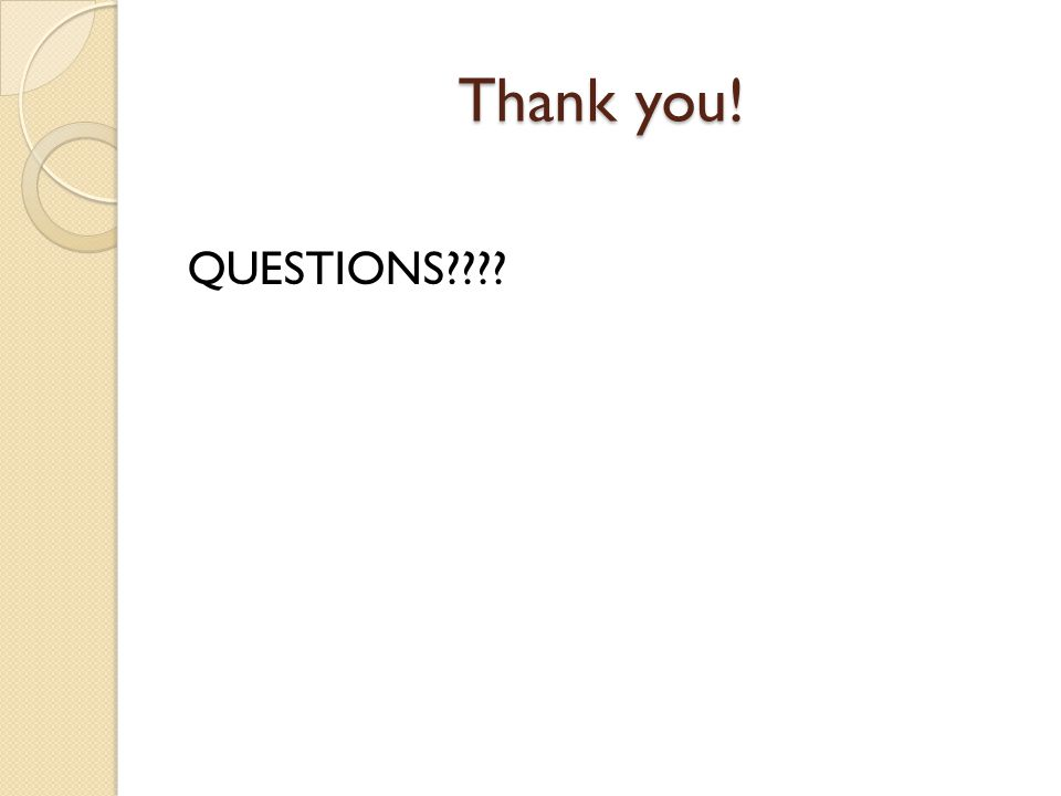 Thank you! QUESTIONS????