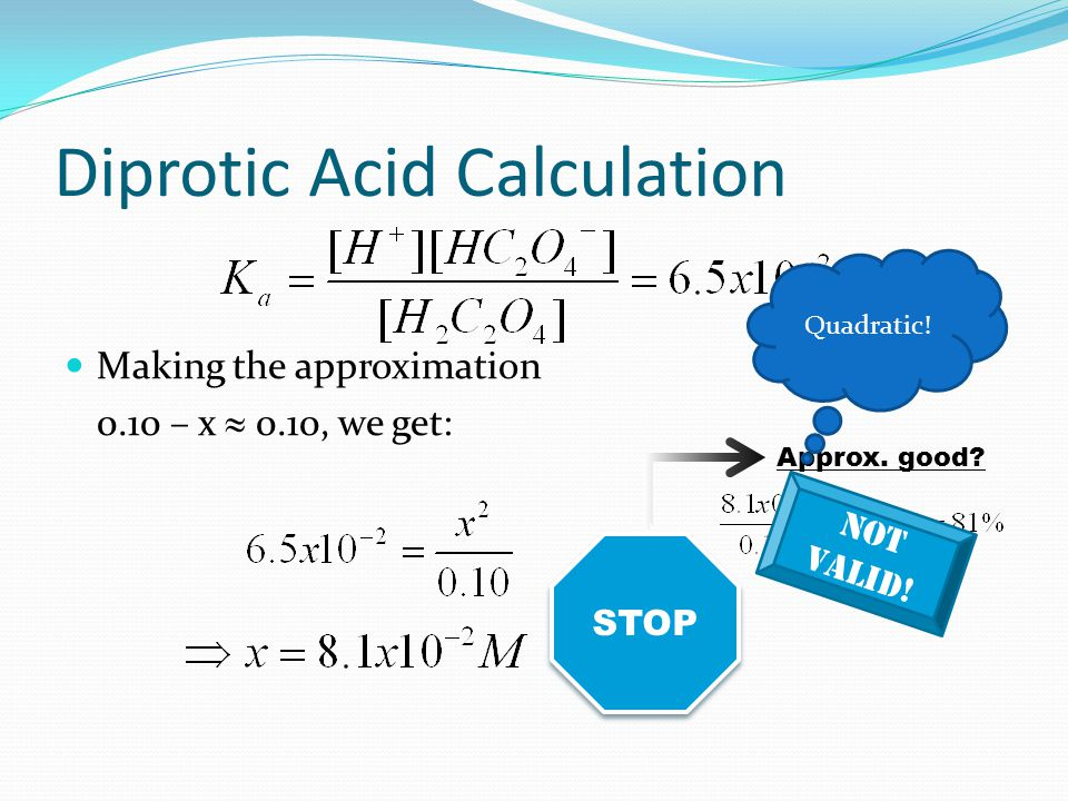 Diprotic Acid Calculation Initial (M) 0.100.00 Change (M) -x+x Equilibriu m (M) 0.10 – xxx