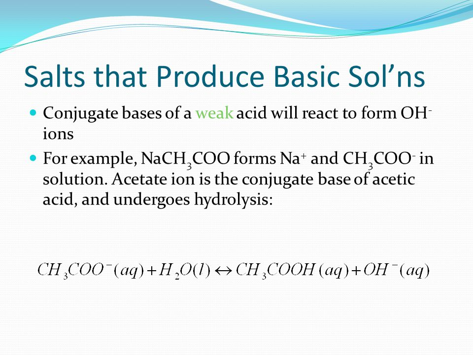 Salts that Produce Neutral Sol'ns Alkali metal ion or alkaline earth metal ion (except Be) do not undergo hydrolysis Conjugate bases of strong acids (or bases) do not undergo hydrolysis i.e.