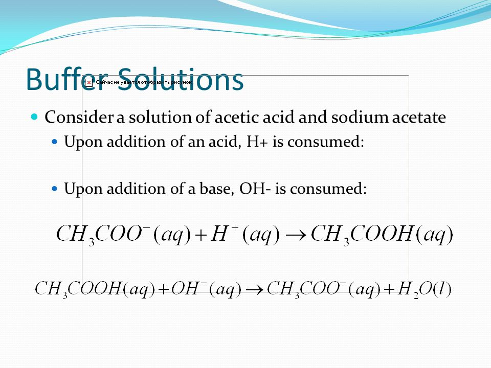 Buffer Solutions Buffers are a solution of (1) weak acid or weak base and (2) its salt Buffers resist changes in pH upon addition of acid or base Buffer Capacity: refers to the amount of acid or base a buffer can neutralize