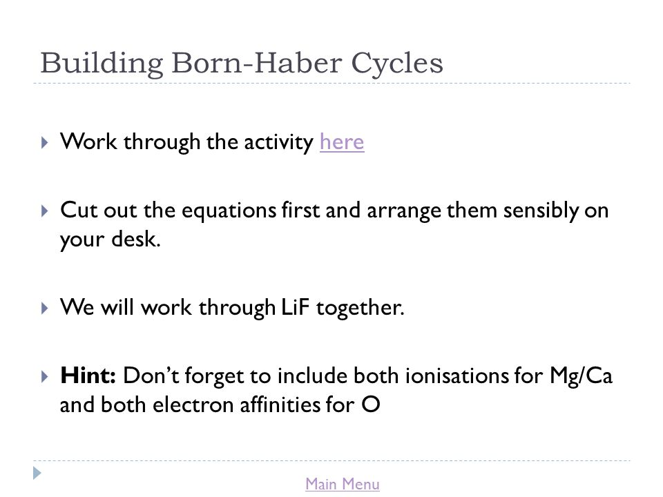 Main Menu Building Born-Haber Cycles  Work through the activity herehere  Cut out the equations first and arrange them sensibly on your desk.