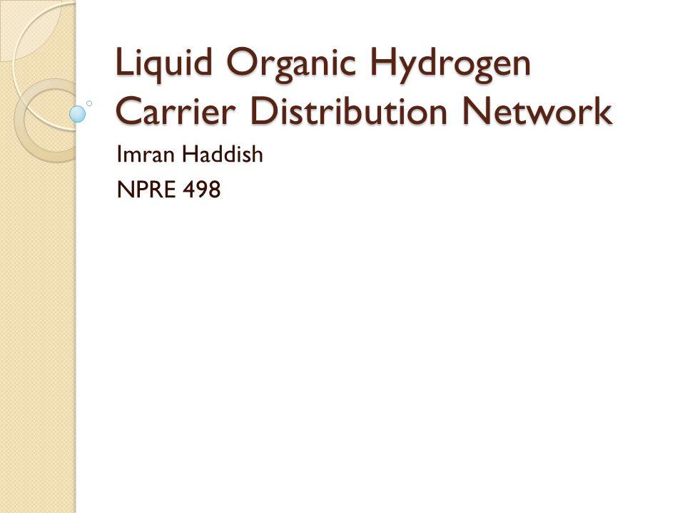 Liquid Organic Hydrogen Carrier Distribution Network Imran Haddish NPRE 498
