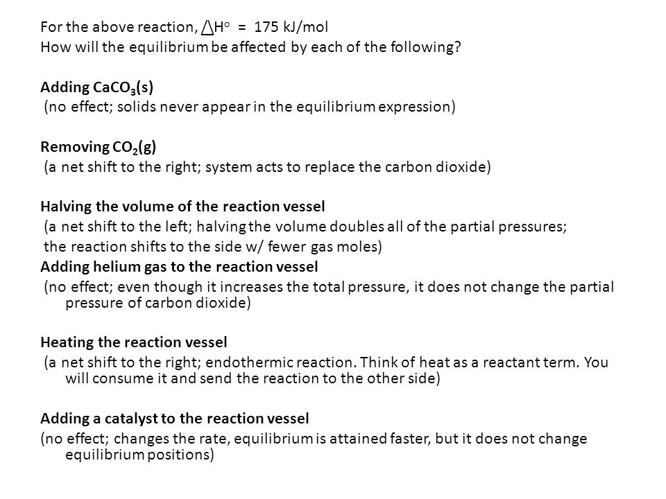For the above reaction, /\H o = 175 kJ/mol How will the equilibrium be affected by each of the following.