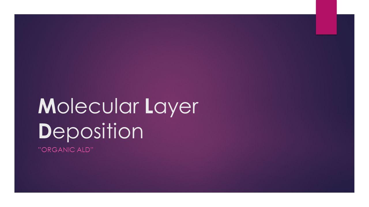 M olecular L ayer D eposition ORGANIC ALD