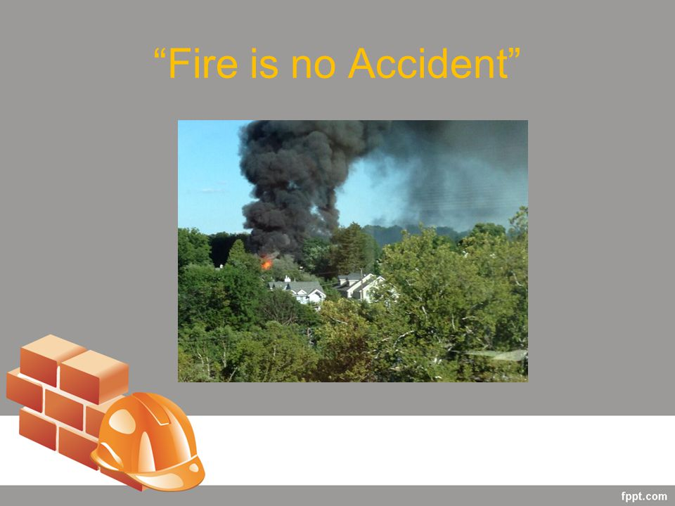 Fire is no Accident