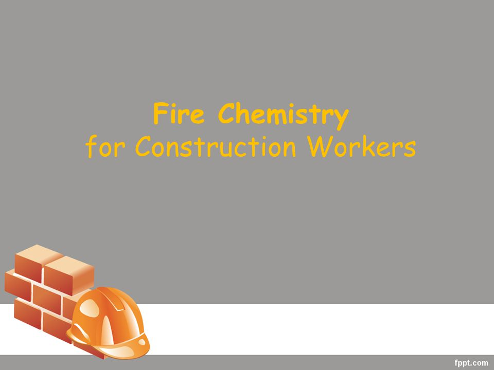 Fire Chemistry for Construction Workers