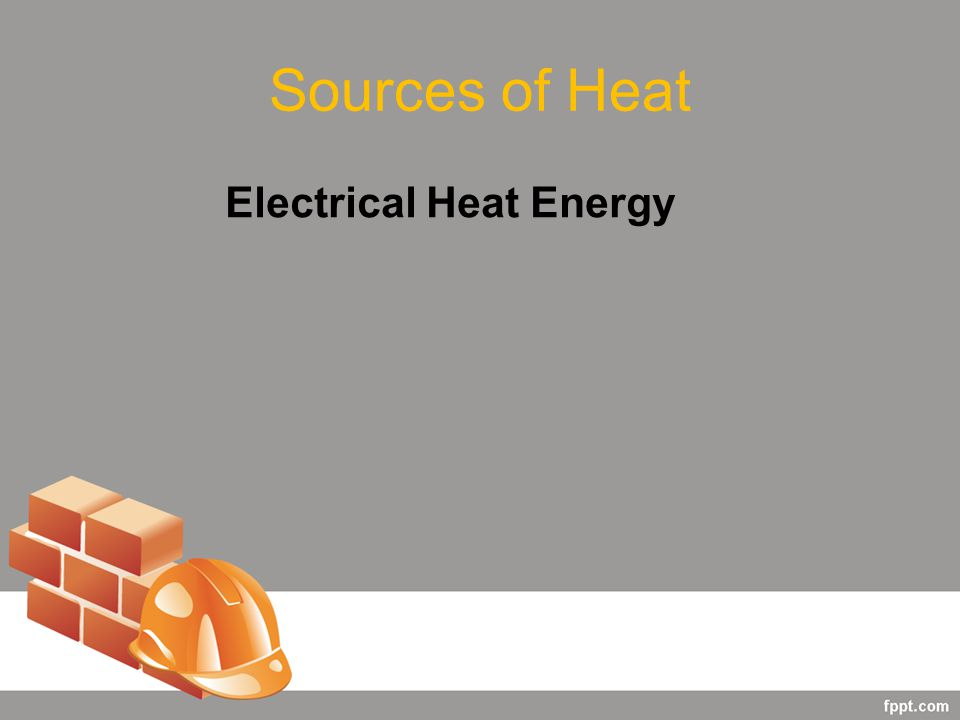 Sources of Heat Electrical Heat Energy