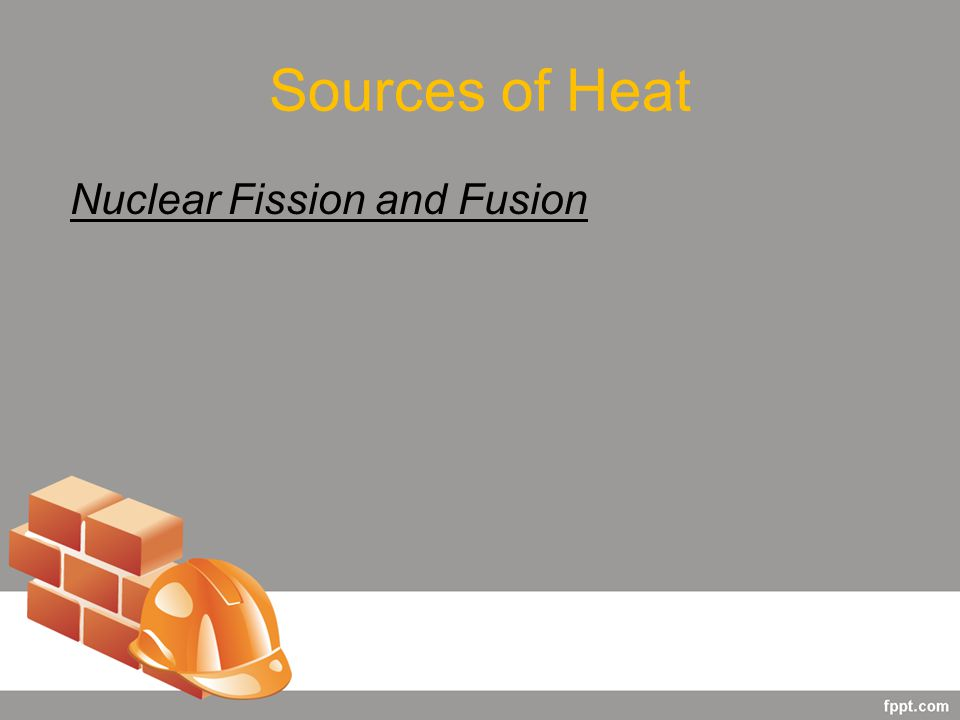Sources of Heat Nuclear Fission and Fusion