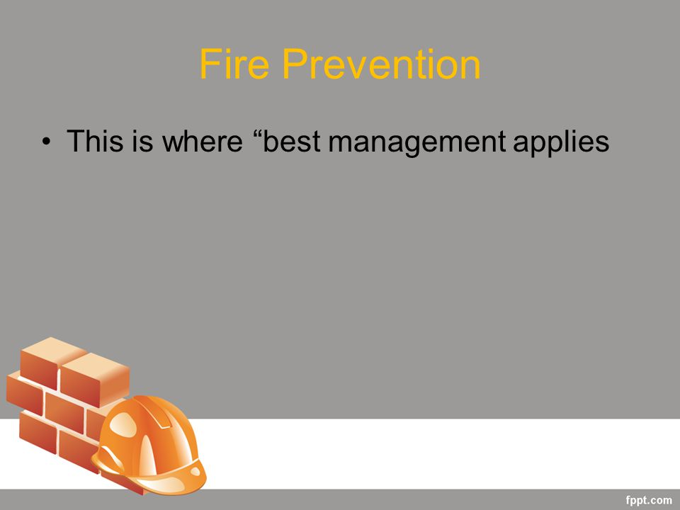 Fire Prevention This is where best management applies