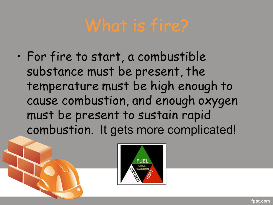 Requirements for Combustion Rate of oxidation (reaction): Rate of oxidation of a fuel must be capable of sustaining a flaming fire.