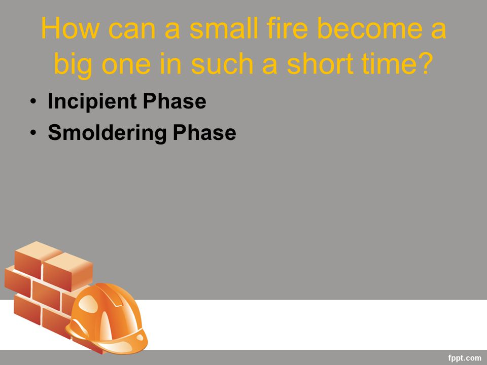 How can a small fire become a big one in such a short time Incipient Phase Smoldering Phase