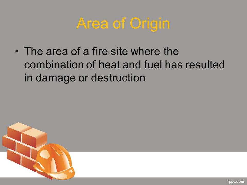 Area of Origin The area of a fire site where the combination of heat and fuel has resulted in damage or destruction