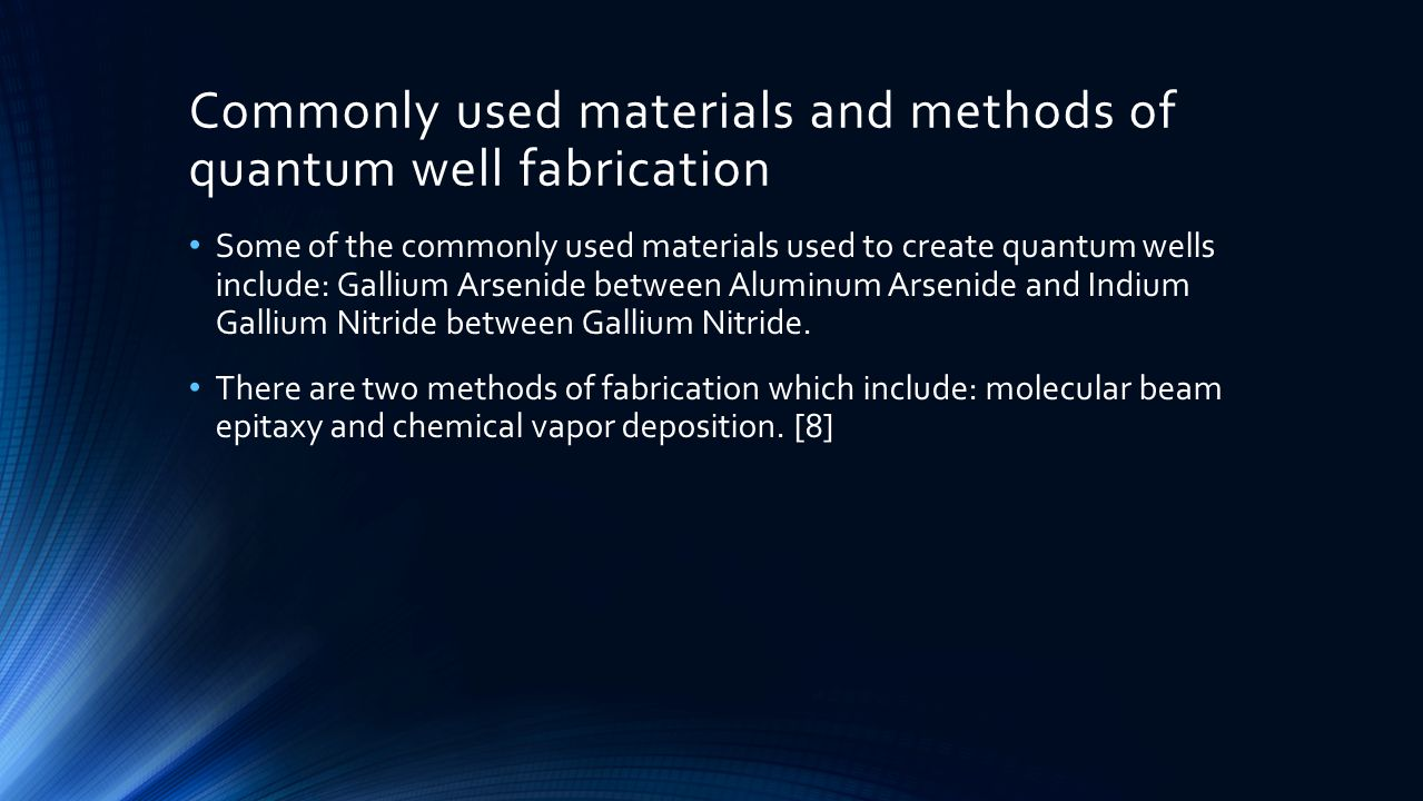 Commonly used materials and methods of quantum well fabrication Some of the commonly used materials used to create quantum wells include: Gallium Arse