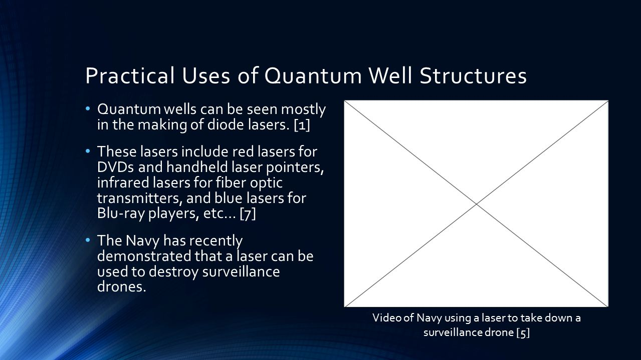 Practical Uses of Quantum Well Structures Quantum wells can be seen mostly in the making of diode lasers. [1] These lasers include red lasers for DVDs