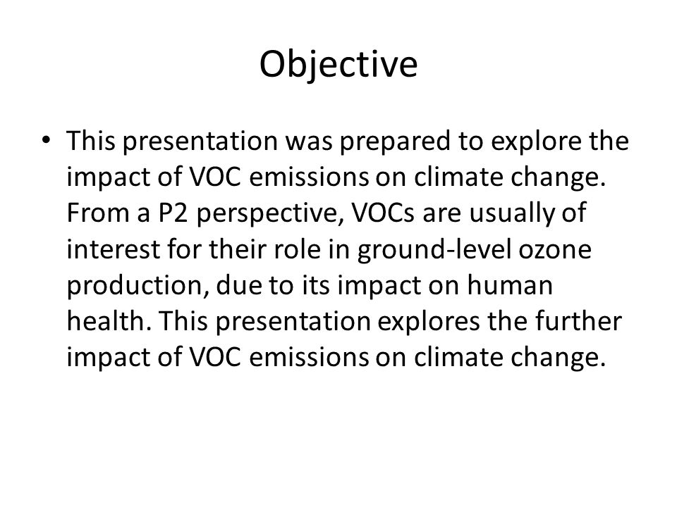 3 Potential VOC Impacts on Climate Direct Radiative Forcing – This is the main climate effect of GHG emissions – Are VOCs effective at absorbing terrestrial IR, i.e., do they act like methane and CO 2 .