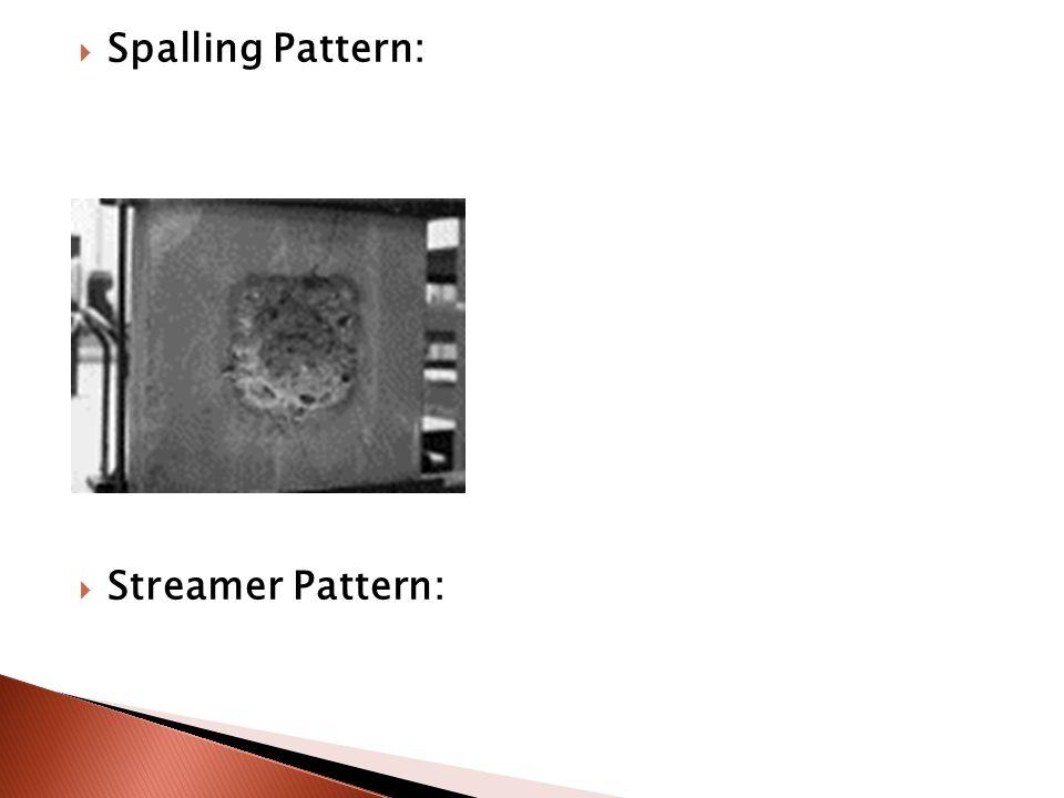  Spalling Pattern:  Streamer Pattern: