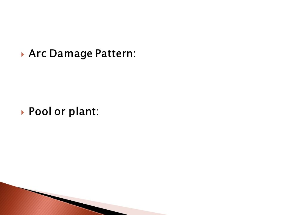  Arc Damage Pattern:  Pool or plant: