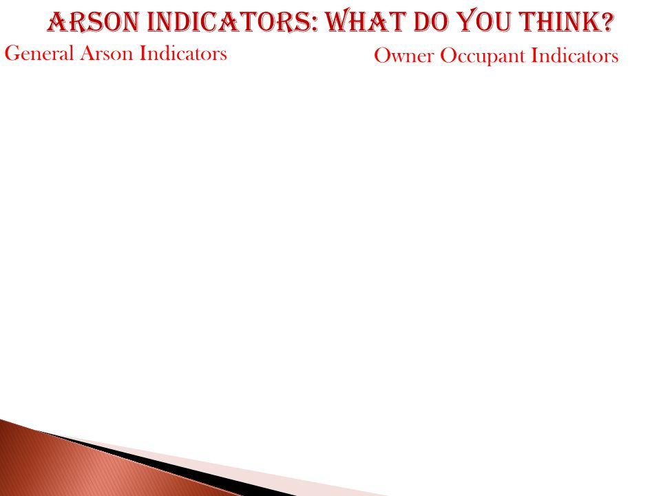 General Arson Indicators Arson indicators: what do you think Owner Occupant Indicators