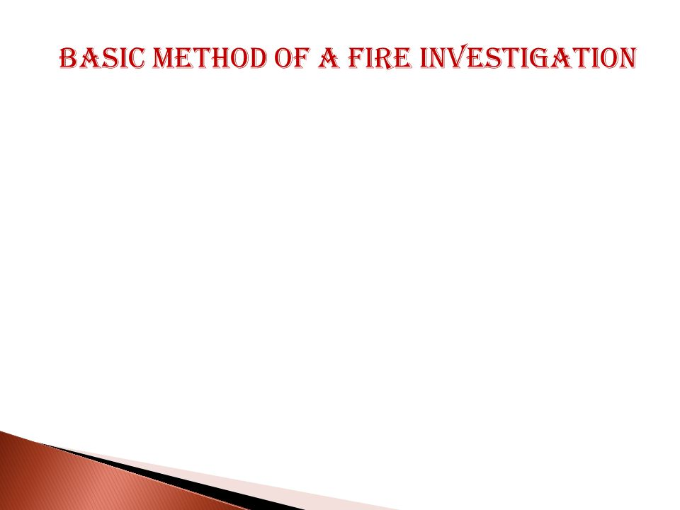 BASIC METHOD OF A FIRE INVESTIGATION