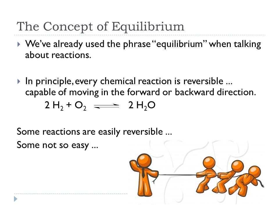 The Concept of Equilibrium  We've already used the phrase equilibrium when talking about reactions.
