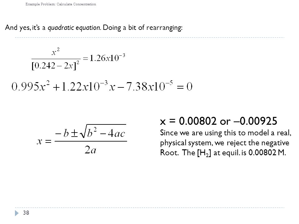 38 Example Problem: Calculate Concentration And yes, it's a quadratic equation.